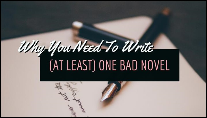 Why You Need To Write (At Least) One Bad Novel