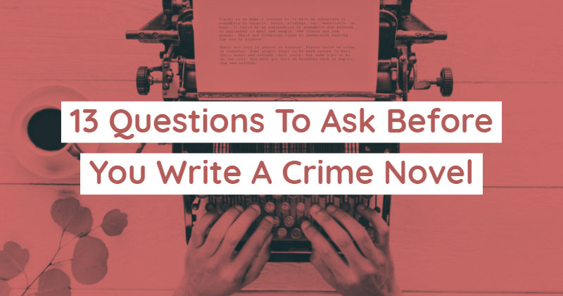 13 Questions To Ask Before You Turn Your Idea Into A Crime Novel