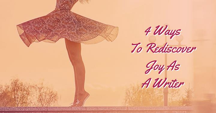 4 Ways To Rediscover Joy As A Writer