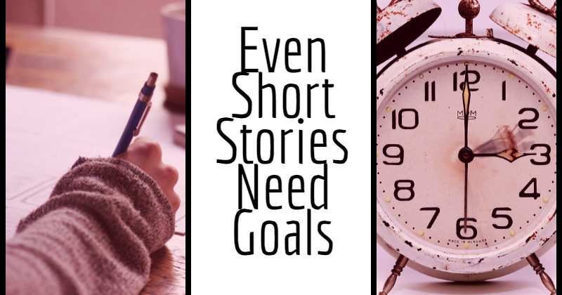Even Short Stories Need Goals