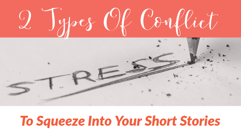 2 Types Of Conflict To Squeeze Into A Short Story