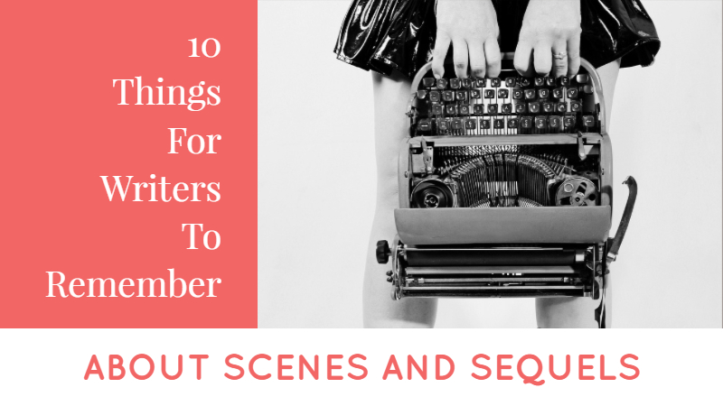10 Important Things To Remember About Scenes And Sequels