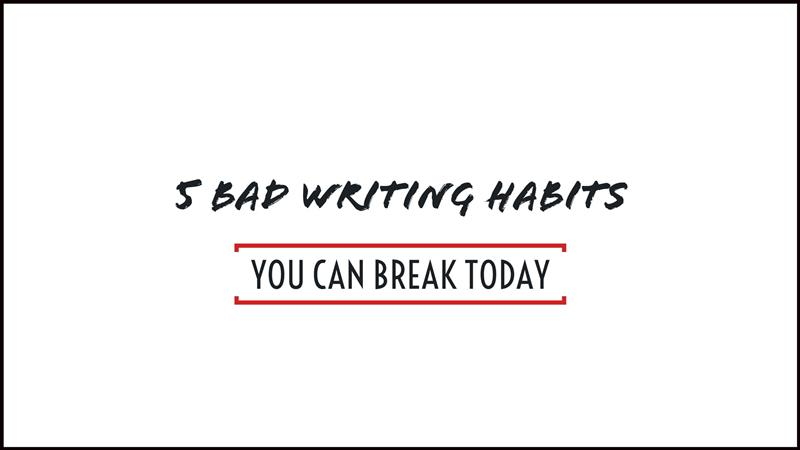 5 bad writing habits you can break today
