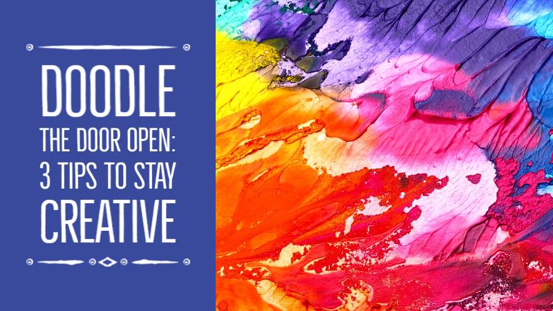 Doodle The Door Open: 3 Tips To Stay Creative