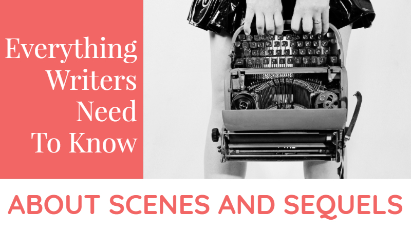 Everything Writers Need To Know About Scenes And Sequels