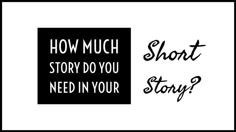 How Much Story Do You Need In Your Short Story?