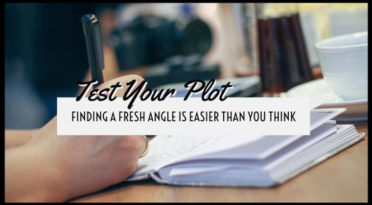 Test Your Plot – Finding A Fresh Angle Is Easier Than You Think