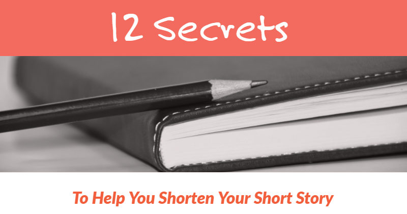 12 Secrets To Help You Shorten Your Short Story