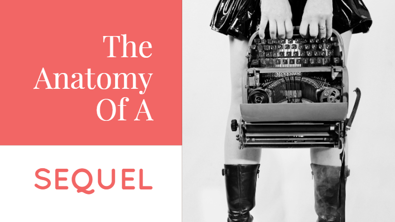 The Anatomy Of A Sequel