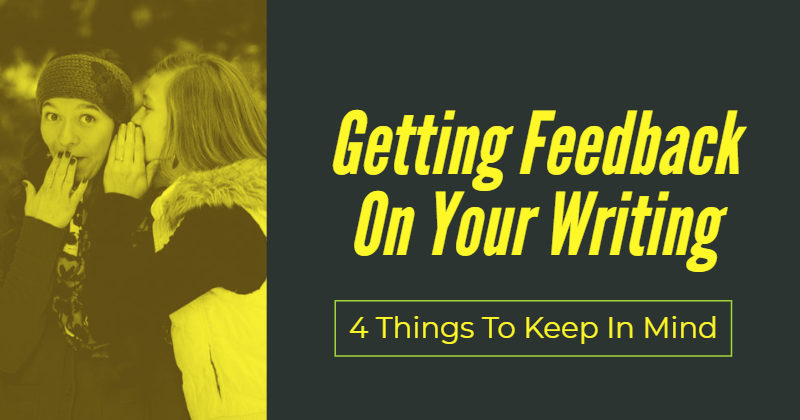 Getting Feedback On Your Writing_ 4 Things To Keep In Mind