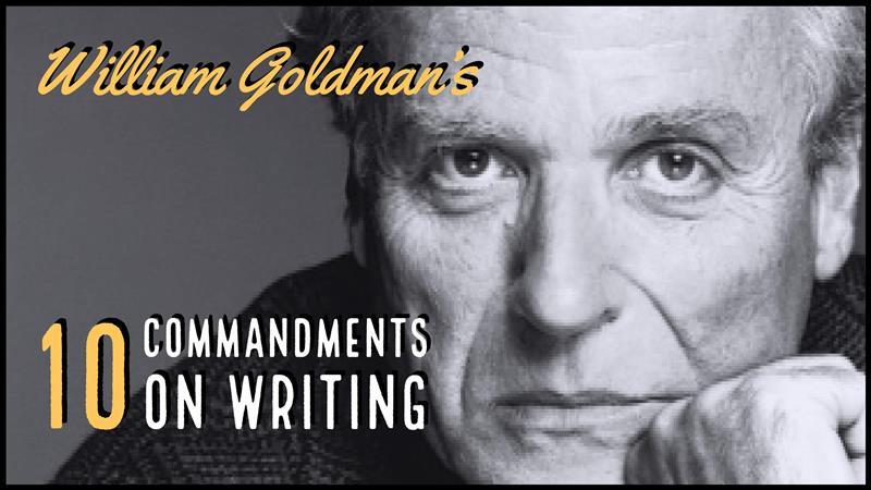 William Goldman's 10 Commandments On Writing