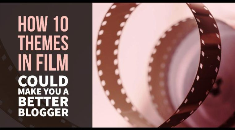 How The Top 10 Themes In Film Can Make You A Better Blogger