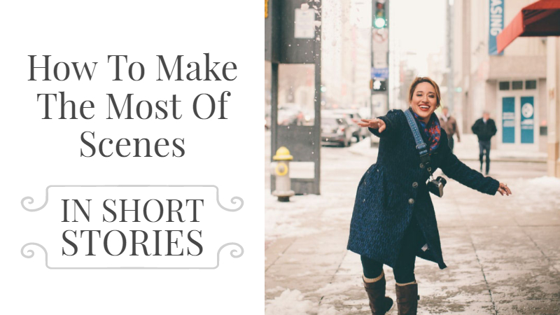 How To Make The Most Of Scenes In Short Stories