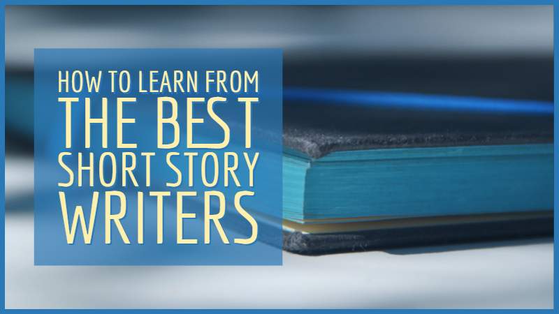 How To Learn From The Best Short Story Writers