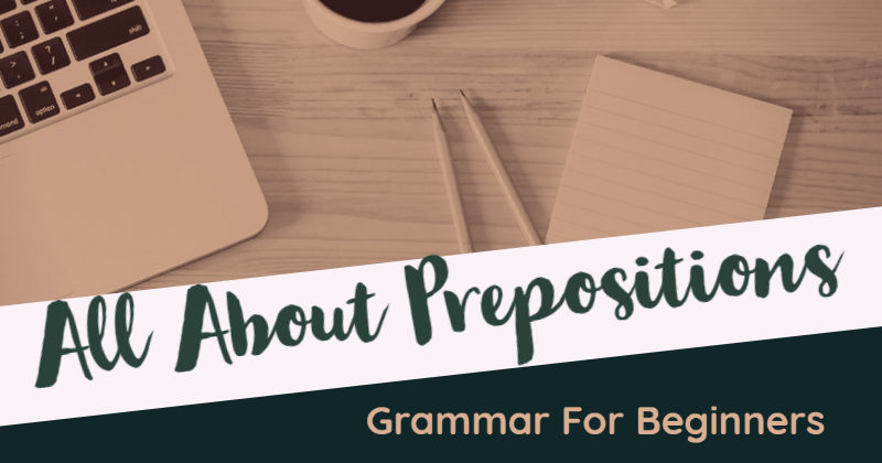 Grammar For Beginners: All About Prepositions