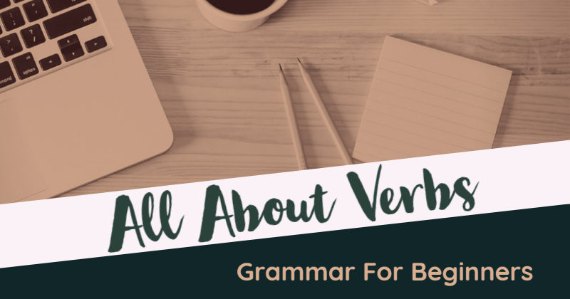 Grammar For Beginners: All About Verbs