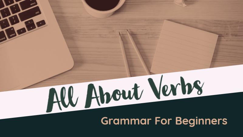 Grammar For Beginners: All About Verbs