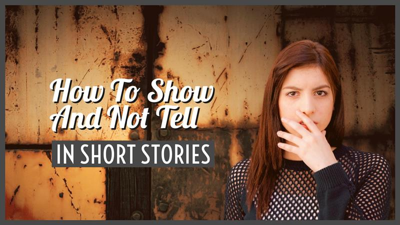 How To Show And Not Tell In Short Stories