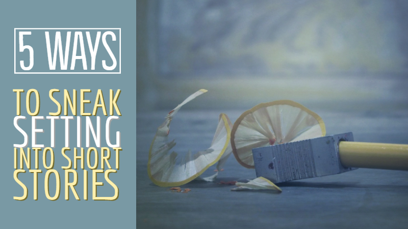5 Ways To Sneak Setting Into Short Stories
