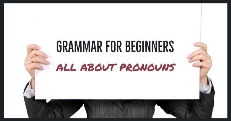 Grammar For Beginners: All About Pronouns