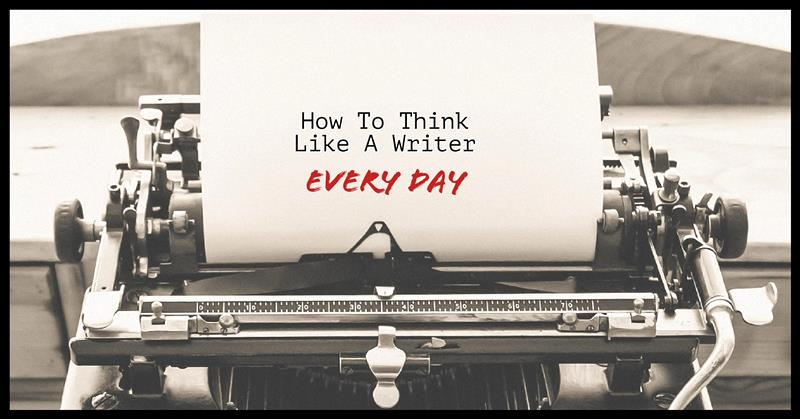 How To Think Like A Writer Every Day