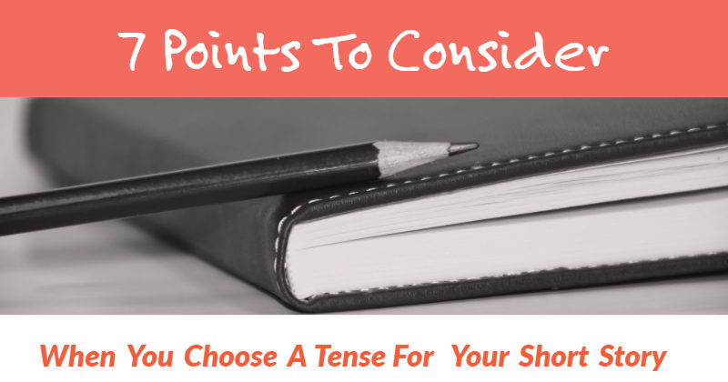 7 Points To Consider When You Choose A Tense For Your Short Story