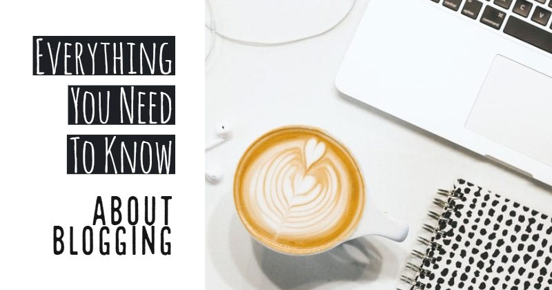 Everything You Need To Know About Blogging