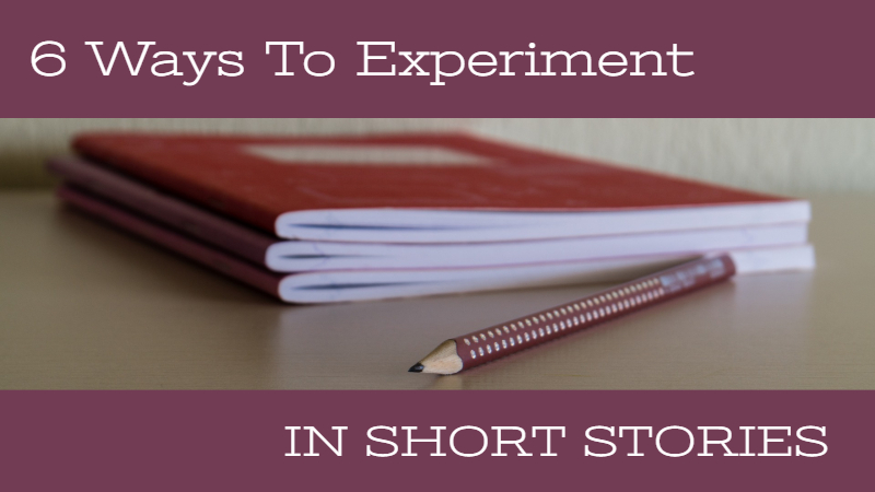 6 Ways To Experiment In Short Stories