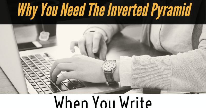 Why You Need The Inverted Pyramid When You Write