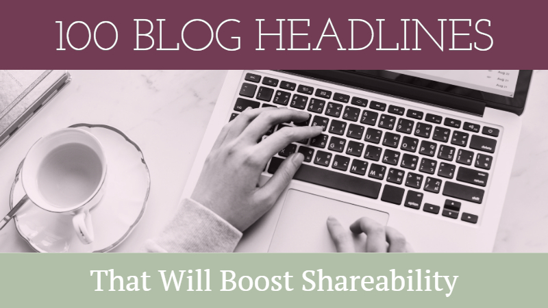 100 Blog Headlines That Will Boost Shareability