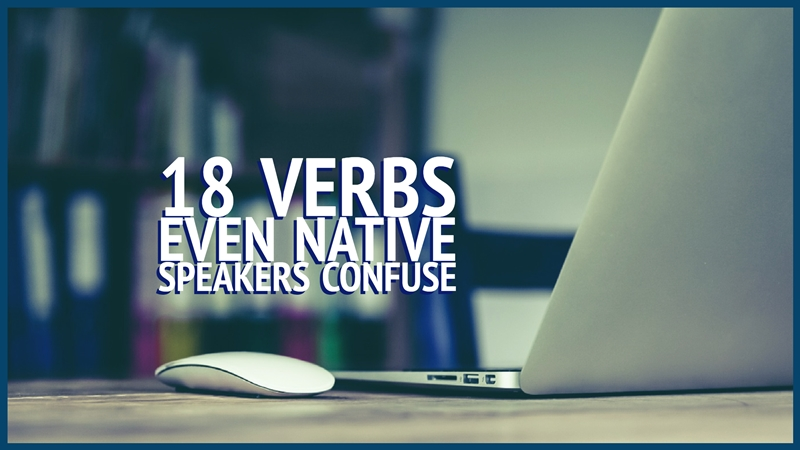 18 Verbs Even Native Speakers Confuse