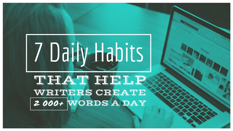 daily habits that help writers create 2 000+ words a day