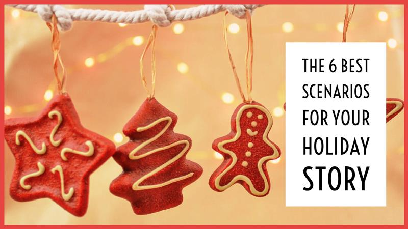 The 6 Best Scenarios For Your Holiday Story