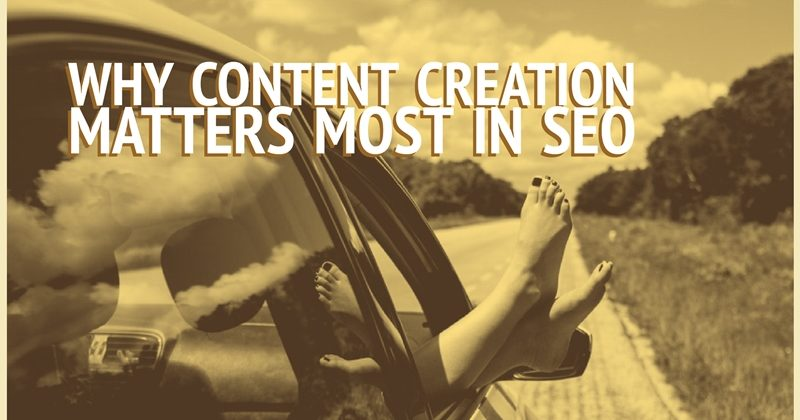 Why Content Creation Matters Most In SEO