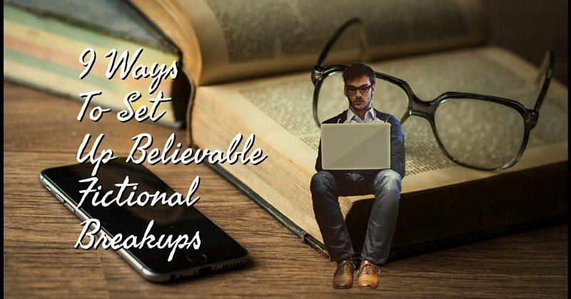 9 Ways To Set Up Believable Fictional Breakups
