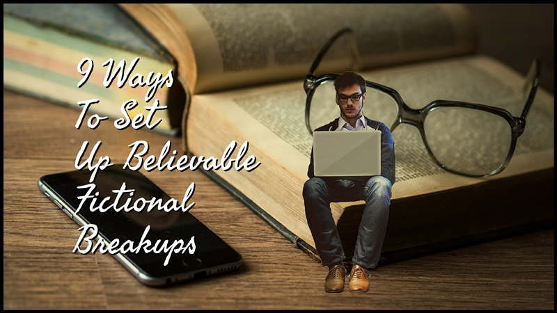 9 Ways To Set Up Believable Fictional Breakups