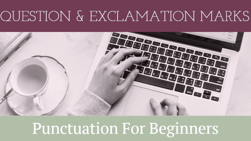 Punctuation For Beginners: All About Question & Exclamation Marks
