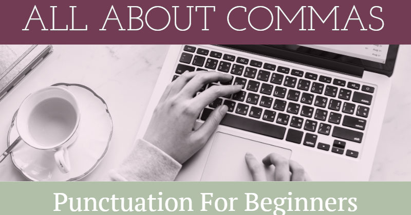 Punctuation For Beginners: All About Commas