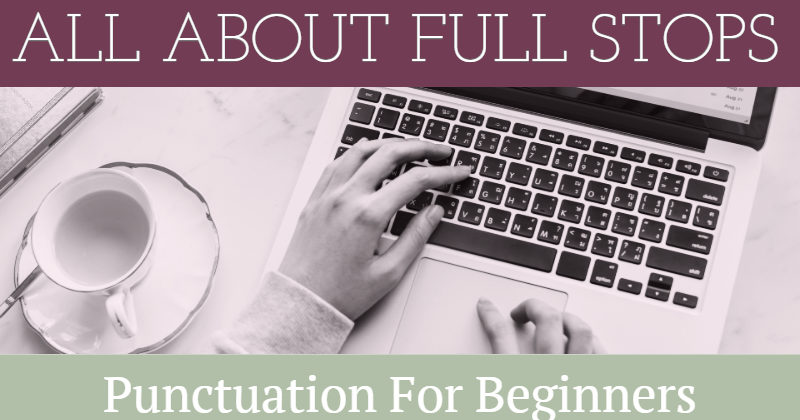 Punctuation For Beginners: All About Full Stops