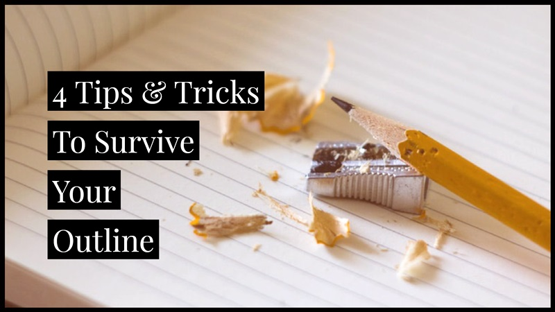 4 Tips & Tricks To Help You Survive Your Outline