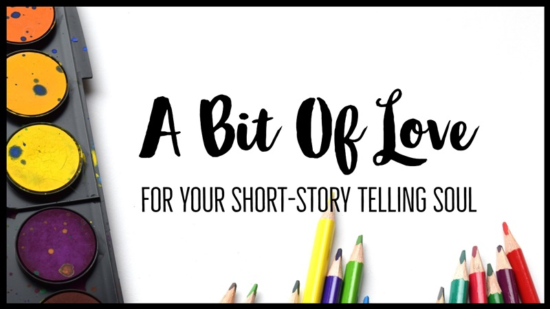 A Bit Of Love For Your Short-Story Telling Soul