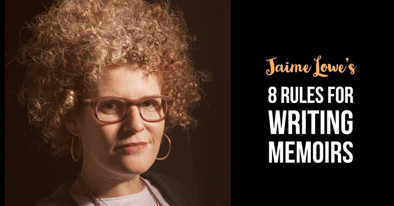 Jaime Lowe's 8 Rules For Writing Memoirs
