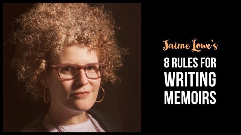 Jaime Lowe's 8 Rules For Writing Memoirs
