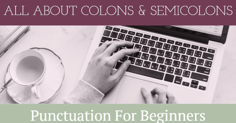 Punctuation For Beginners: All About Colons & Semicolons