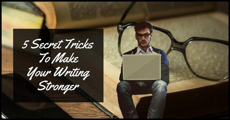 5 Secret Tricks To Make Your Writing Stronger