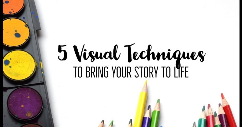 5 Visual Techniques To Bring Your Story To Life