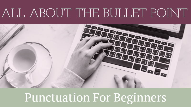 Punctuation For Beginners: All About The Bullet Point