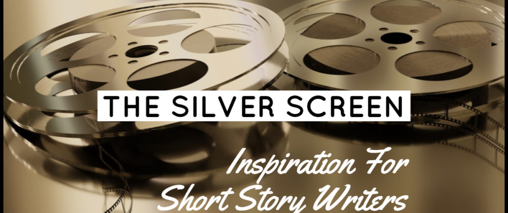 The Silver Screen - Inspiration For Short Story Writers