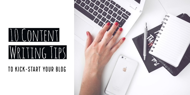 10 Content Writing Tips To Kick-Start Your Blog