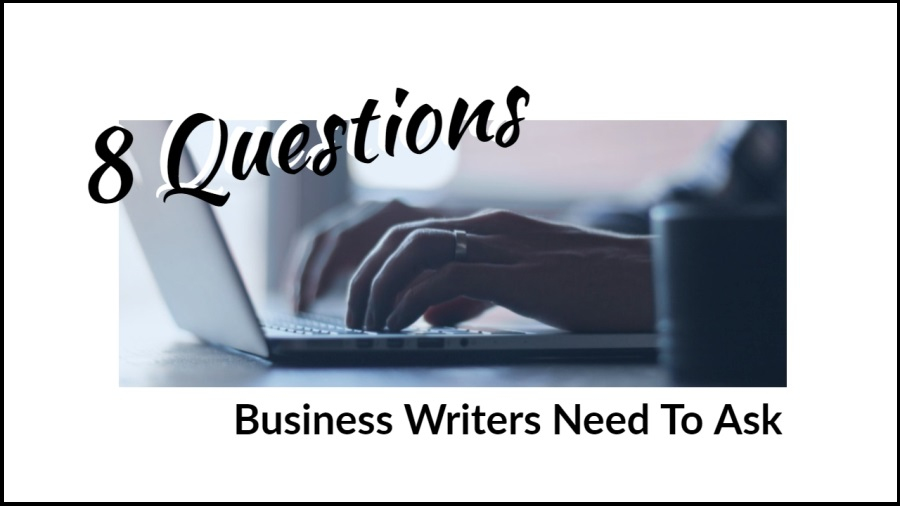 8 Basic Questions Business Writers Need To Ask